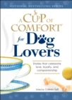 A Cup of Comfort for Dog Lovers : Stories That Celebrate Love, Loyality, and Companionship - eBook