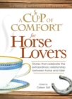 A Cup of Comfort for Horse Lovers : Stories that celebrate the extraordinary relationship between horse and rider - eBook