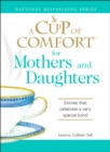 A Cup of Comfort for Mothers and Daughters : Stories that celebrate a very special bond - eBook