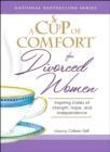 A Cup of Comfort for Divorced Women : Inspiring Stories of Strength, Hope, and Independence - eBook