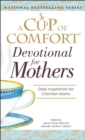 A Cup Of Comfort For Devotional for Mothers - eBook