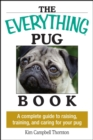 The Everything Pug Book : A Complete Guide To Raising, Training, And Caring For Your Pug - eBook