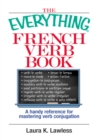 The Everything French Verb Book : A Handy Reference For Mastering Verb Conjugation - eBook