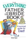 The Everything Father Of The Bride Book : A Survival Guide for Dad! - eBook
