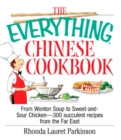 The Everything Chinese Cookbook : From Wonton Soup to Sweet and Sour Chicken-300 Succelent Recipes from the Far East - eBook