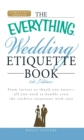 The Everything Wedding Etiquette Book : From invites to thank you notes  - All you need to handle even the stickiest  situations with ease - eBook