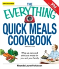 The Everything Quick Meals Cookbook : Whip up easy and delicious meals for you and your family - eBook
