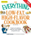 The Everything Low-Fat, High-Flavor Cookbook : Simple and satisfying meals you won't believe are good for you! - eBook