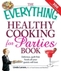 The Everything Healthy Cooking for Parties : Delicious, guilt-free foods all your guests will love - eBook