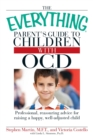 The Everything Parent's Guide to Children with OCD : Professional, reassuring advice for raising a happy, well-adjusted child - eBook