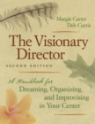 The Visionary Director, Second Edition : A Handbook for Dreaming, Organizing, and Improvising in Your Center - eBook