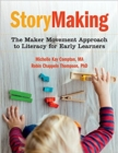 StoryMaking : The Maker Movement Approach to Literacy for Early Learners - Book
