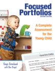 Focused Portfolios : A Complete Assessment for the Young Child - eBook