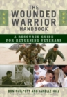The Wounded Warrior Handbook : A Resource Guide for Returning Veterans - eBook