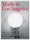 Made in Los Angeles - Materials, Processes, and the Birth of West Coast Minimalism - Book