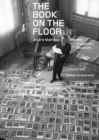 The Book on the Floor - Andre Malraux and the Imaginary Museum - Book