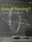 Keep It Moving? - Conserving Kinetic Art - Book