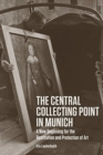 The Central Collecting Point in Munich - A New Beginning for the Restitution and Protection of Art - Book