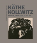Kathe Kollwitz - Prints, Process, Politics - Book