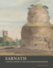 Sarnath - A Critical History of the Place Where Buddhism Began - Book