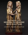 The Conservation of Medieval Polychrome Wood Sculpture - History, Theory, Practice - Book