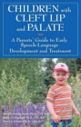 Children with Cleft Lip & Palate : A Parents' Guide to Early Speech-Language Development & Treatment - Book