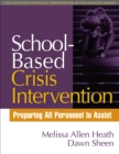 School-Based Crisis Intervention : Preparing All Personnel to Assist - eBook
