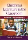 Children's Literature in the Classroom : Engaging Lifelong Readers - eBook