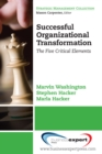 Five Ingredients Needed for Successful Organizational Transformation : The Importance of Vision, Leadership, Technical Plan, Social Plan, and Burning Platform in Undergoing Change Efforts - eBook