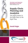 Supply Chain Planning and Analytics : The Right Product in the Right Place at the Right Time   The Right Product in the Right Place at the Right Time - eBook