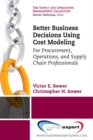 Better Business Decisions Using Cost Modeling : For Procurement, Operations, and Supply Chain Professionals - eBook