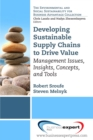 Developing Sustainable Supply Chains to Drive Value : Management Issues, Insights, Concepts, and Tools - eBook