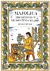 The Majolica Method : The Method of Decorating Ceramic - eBook