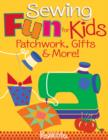 Sewing Fun for Kids-Patchwork, Gifts & More! - eBook