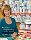Start Quilting with Alex Anderson : Everything First-Time Quilters Need to Succeed; 8 Quick Projects, Most in 4 Sizes - eBook