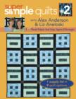 Super Simple Quilts #2 with Alex Anderson & Liz Aneloski : 9 NEW Pieced Projects from Strips, Squares & Rectangles - eBook