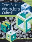 One-Block Wonders Cubed! : Dramatic Designs, New Techniques, 10 Quilt Projects - eBook