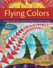 Flying Colors : Design Quilts with Freeform Shapes & Flying Geese; 5 Paper-Pieced Projects, Full-Size Foundations - eBook