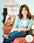 Simplify With Camille Roskelley : Quilts for the Modern Home - Use Pre-Cut Jelly Rolls, Charm Packs, Fat Quarters & More - eBook