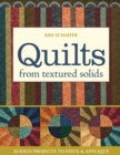 Quilts from Textured Solids : 20 Rich Projects to Piece & Applique - eBook