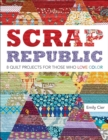 Scrap Republic : 8 Quilt Projects for Those Who LOVE Color - eBook