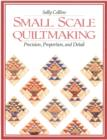 Small Scale Quiltmaking : Precision, Proportion, and Detail - eBook
