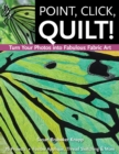 Point, Click, Quilt! Turn Your Photos into Fabulous Fabric Art : 16 Projects, Fusible Applique, Thread Sketching & More - eBook