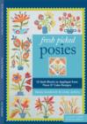 Fresh Picked Posies : 12 Quilt Blocks to Applique from Piece O' Cake Designs - eBook