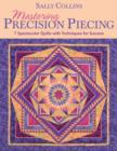 Mastering Precision Piecing : 7 Spectacular Quilts with Techniques for Success - eBook