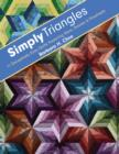 Simply Triangles : 11 Deceptively Easy Quilts Featuring Stars, Daisies & Pinwheels - eBook