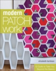 Modern Patchwork : 12 Quilts to Take You Beyond the Basics - eBook