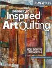 Journey to Inspired Art Quilting : More Intuitive Color & Design - eBook