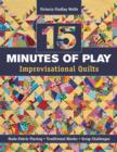 15 minutes of Play -- Improvisational Quilts : Made-Fabric Piecing * Traditional Blocks * Scrap Challenges - eBook
