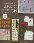 A Field Guide to Fabric Design : Design, Print & Sell Your Own Fabric; Traditional & Digital Techniques; For Quilting, Home Dec & Apparel - eBook